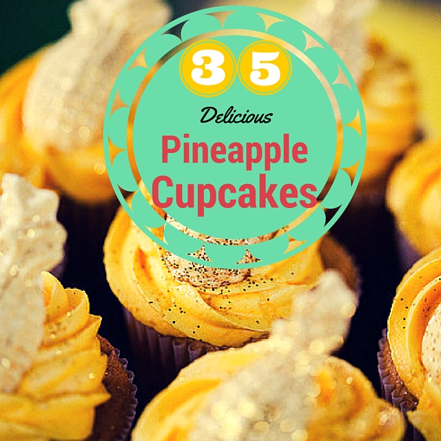 35 Delicious Pineapple Cupcakes